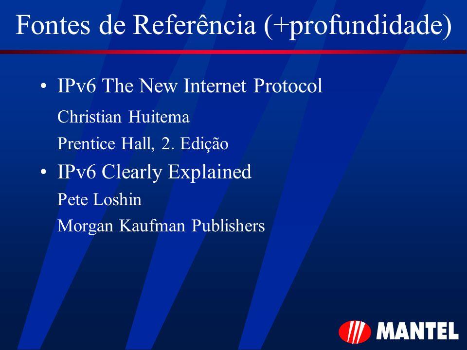 Fontes de Referência (+profundidade) IPv6 The New Internet Protocol Christian Huitema Prentice Hall, 2. Edição IPv6 Clearly Explained Pete Loshin Morg