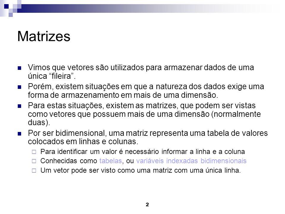 2 Matrizes Vimos que vetores são utilizados para armazenar dados de uma única fileira. Porém, existem situações em que a natureza dos dados exige uma