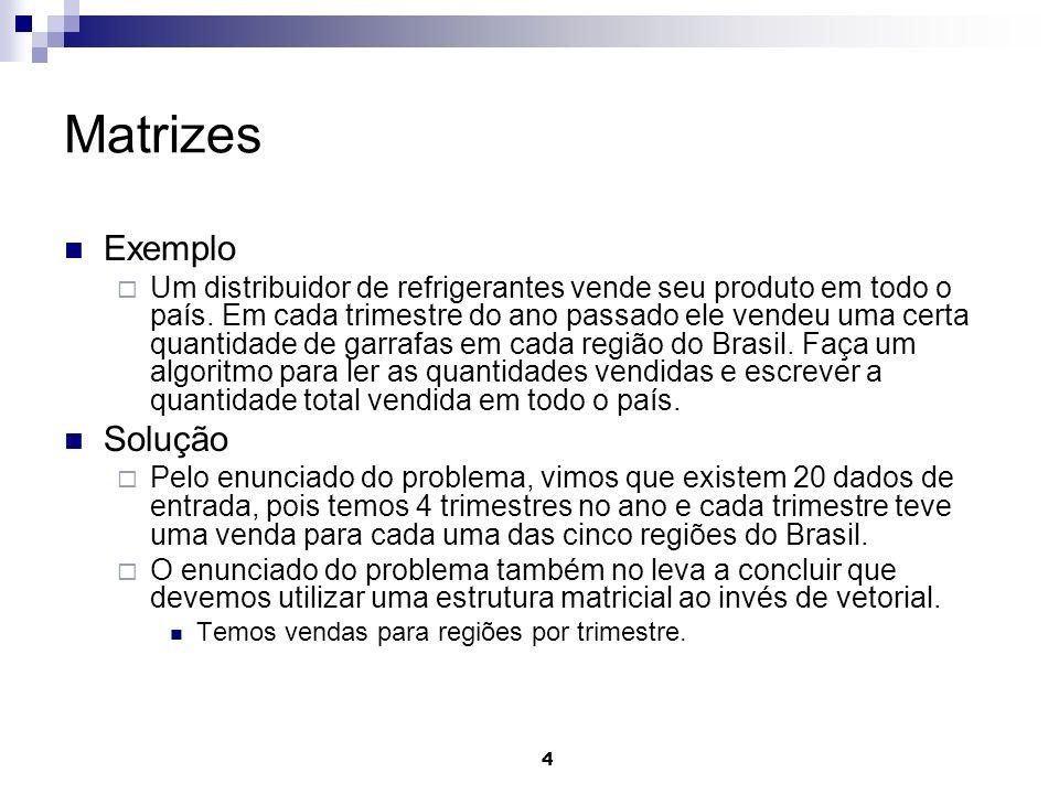 4 Matrizes Exemplo Um distribuidor de refrigerantes vende seu produto em todo o país.