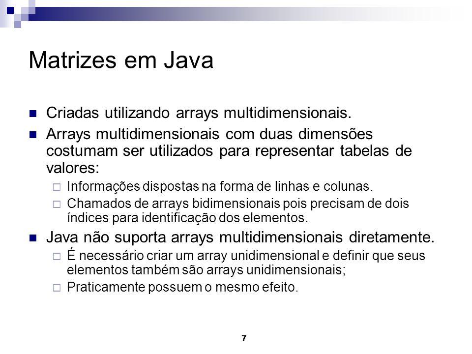 7 Matrizes em Java Criadas utilizando arrays multidimensionais. Arrays multidimensionais com duas dimensões costumam ser utilizados para representar t