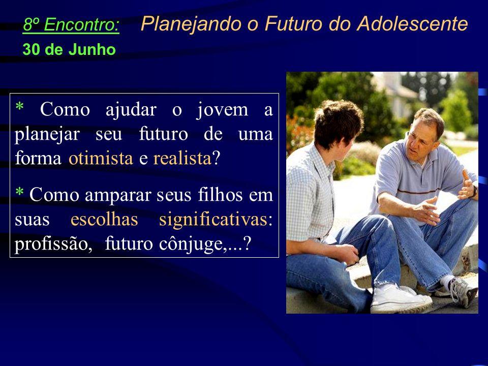 * Como ajudar o jovem a planejar seu futuro de uma forma otimista e realista? * Como amparar seus filhos em suas escolhas significativas: profissão, f