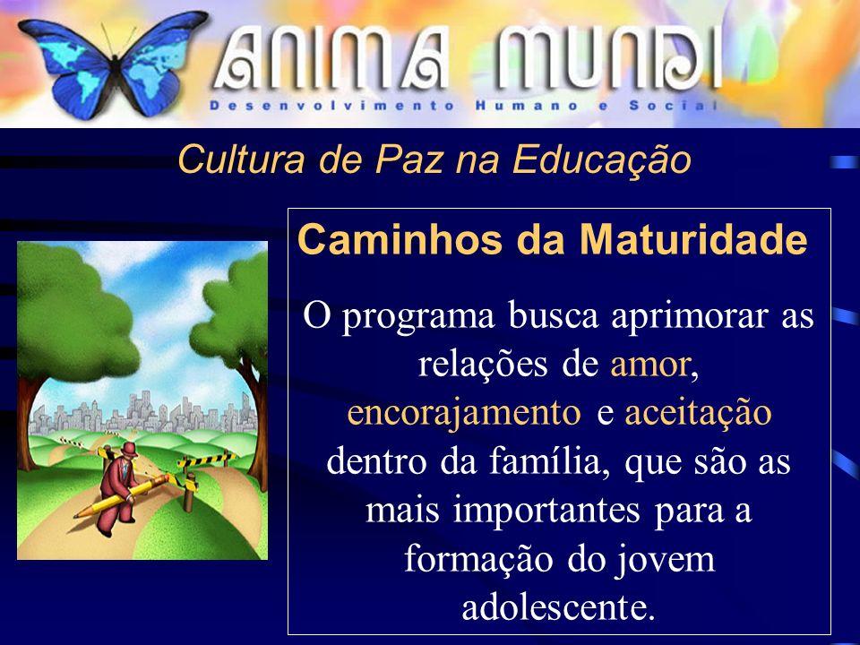 Cultura de Paz na Educação Caminhos da Maturidade O programa busca aprimorar as relações de amor, encorajamento e aceitação dentro da família, que são