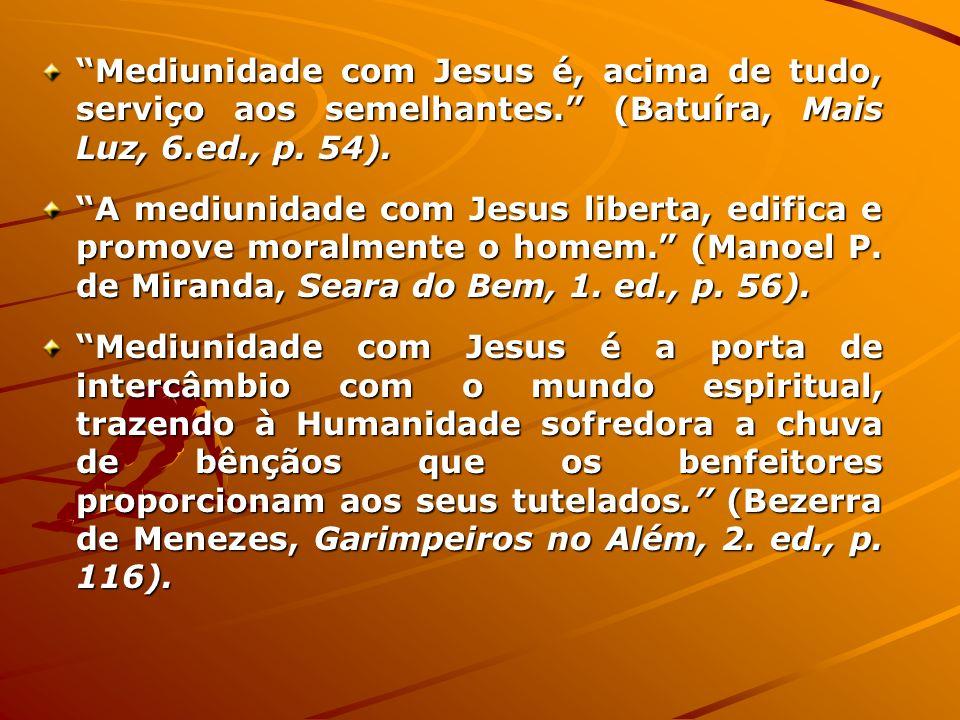 Mediunidade com Jesus é, acima de tudo, serviço aos semelhantes. (Batuíra, Mais Luz, 6.ed., p. 54). A mediunidade com Jesus liberta, edifica e promove