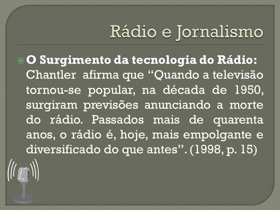 O Surgimento da tecnologia do Rádio: Chantler afirma que Quando a televisão tornou-se popular, na década de 1950, surgiram previsões anunciando a morte do rádio.
