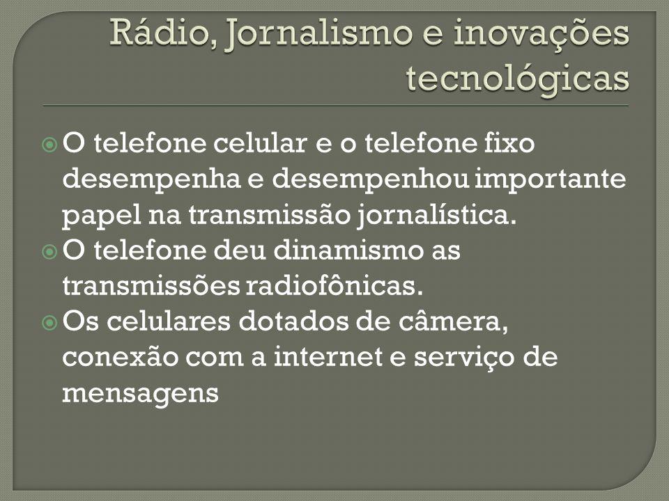 O telefone celular e o telefone fixo desempenha e desempenhou importante papel na transmissão jornalística. O telefone deu dinamismo as transmissões r