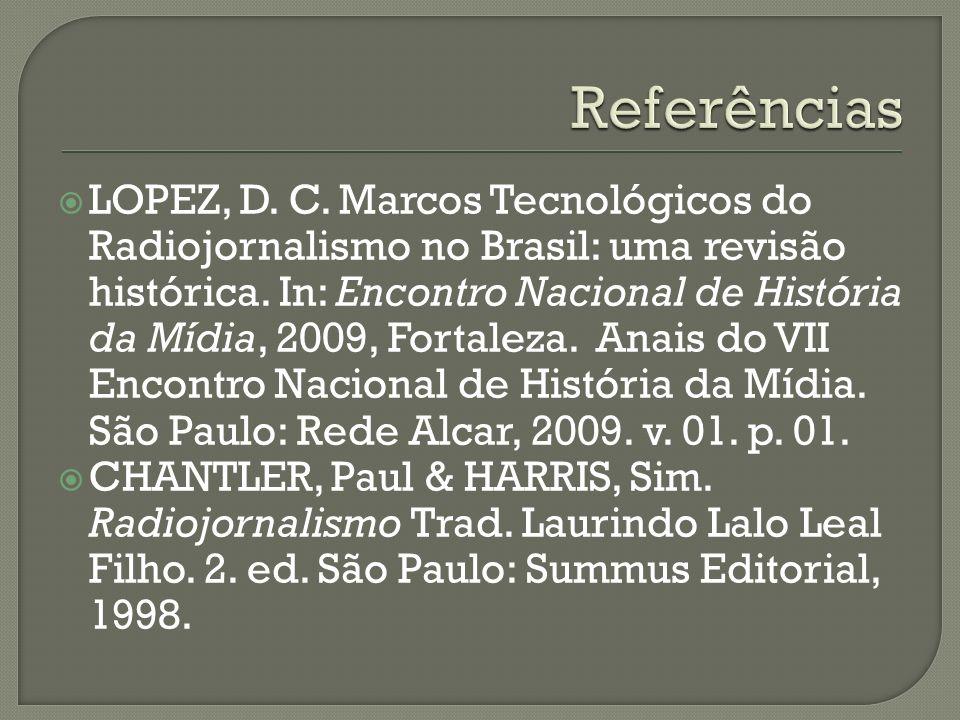 LOPEZ, D. C. Marcos Tecnológicos do Radiojornalismo no Brasil: uma revisão histórica. In: Encontro Nacional de História da Mídia, 2009, Fortaleza. Ana