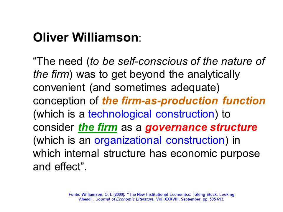 Oliver Williamson : The need (to be self-conscious of the nature of the firm) was to get beyond the analytically convenient (and sometimes adequate) c