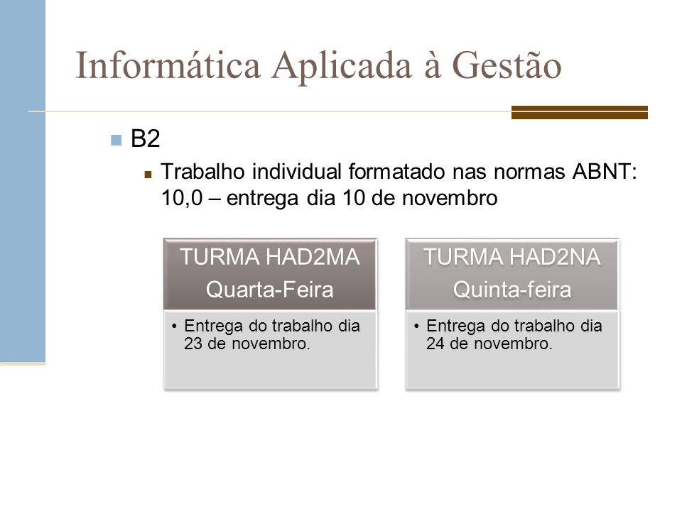 Informática Aplicada à Gestão B2 Trabalho individual formatado nas normas ABNT: 10,0 – entrega dia 10 de novembro TURMA HAD2MA Quarta-Feira Entrega do