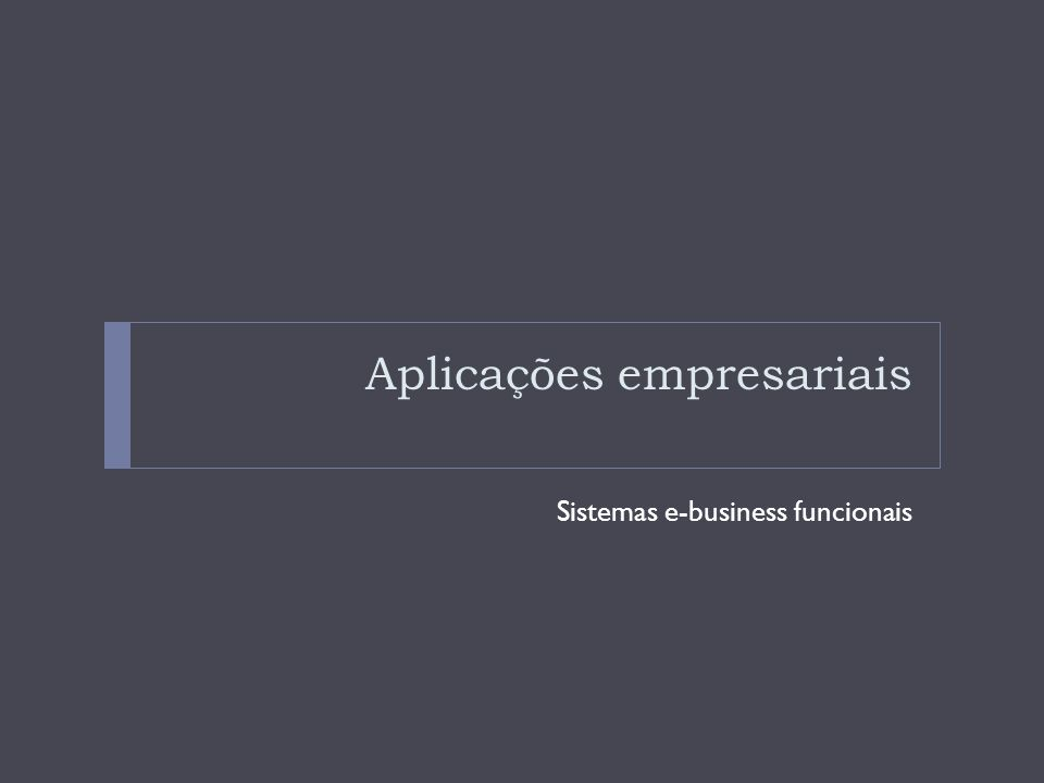 Aplicações empresariais Sistemas e-business funcionais