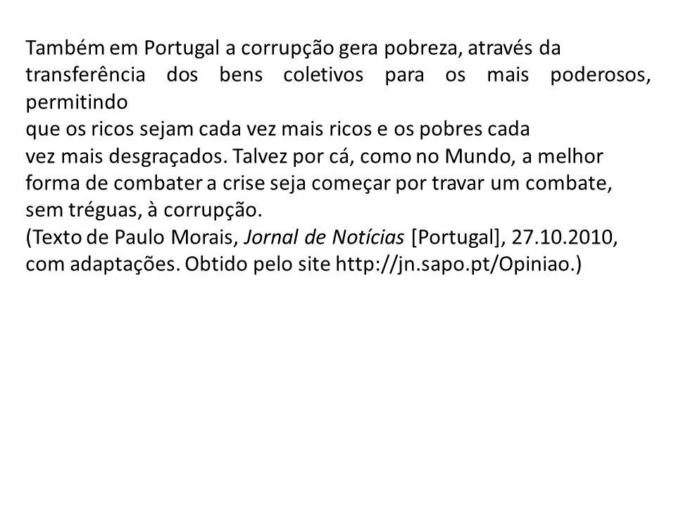Também em Portugal a corrupção gera pobreza, através da transferência dos bens coletivos para os mais poderosos, permitindo que os ricos sejam cada ve