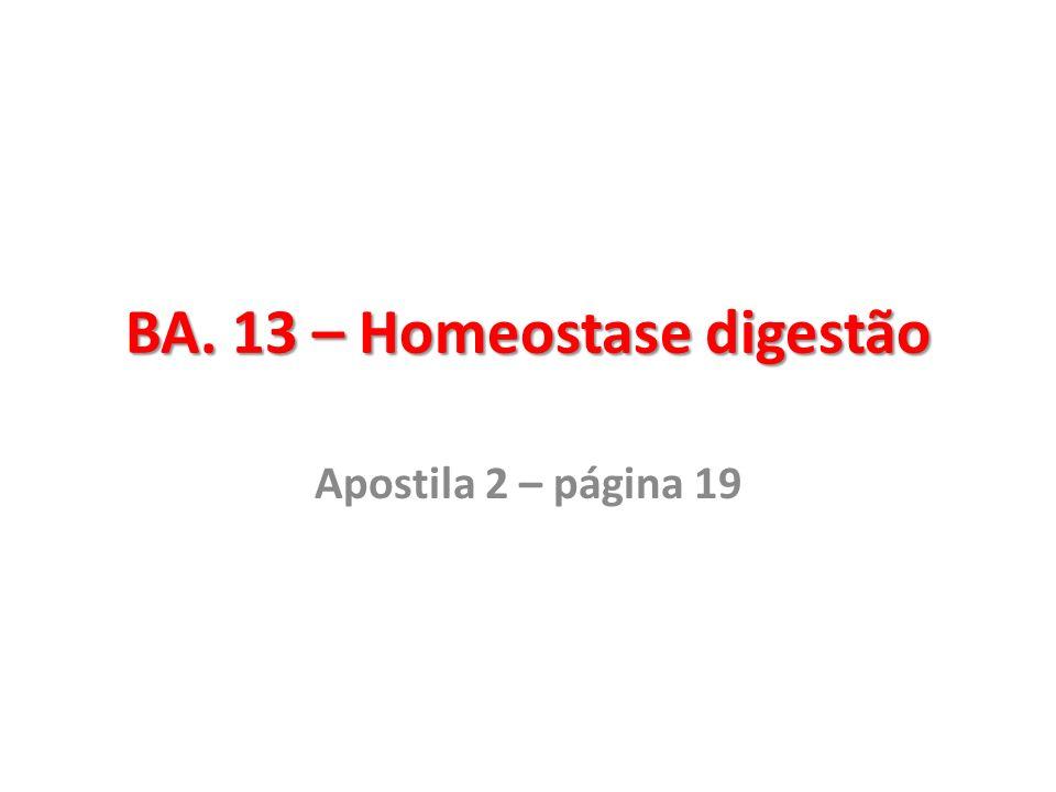 BA. 13 – Homeostase digestão Apostila 2 – página 19