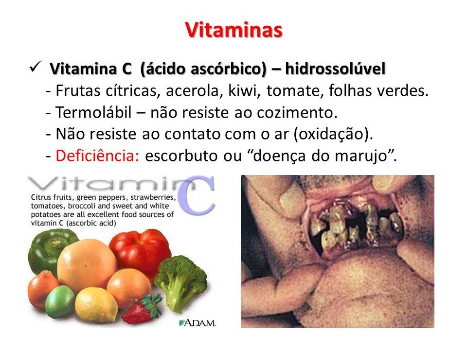 Vitaminas Vitamina C (ácido ascórbico) – hidrossolúvel Vitamina C (ácido ascórbico) – hidrossolúvel - Frutas cítricas, acerola, kiwi, tomate, folhas verdes.