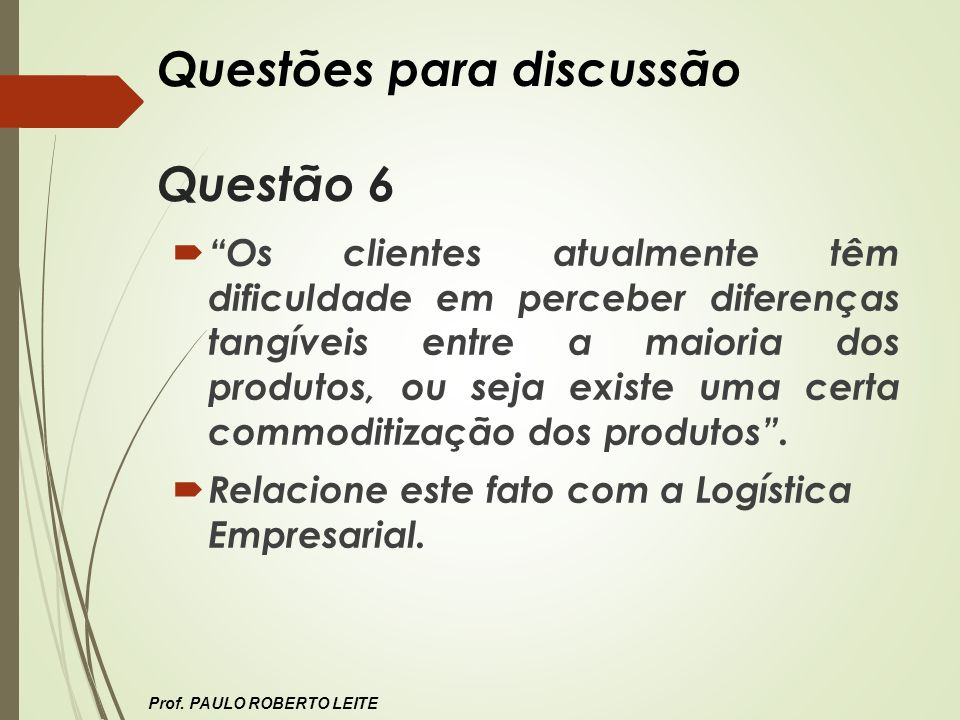 Questões para discussão Questão 6 Os clientes atualmente têm dificuldade em perceber diferenças tangíveis entre a maioria dos produtos, ou seja existe