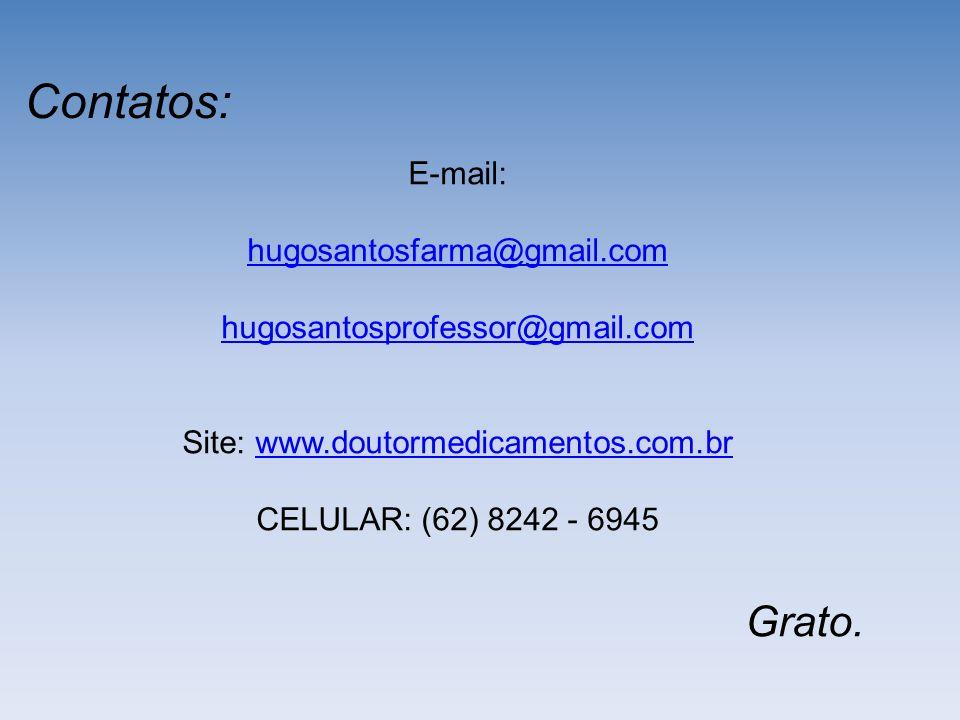 Contatos: E-mail: hugosantosfarma@gmail.com hugosantosprofessor@gmail.com Site: www.doutormedicamentos.com.brwww.doutormedicamentos.com.br CELULAR: (62) 8242 - 6945 Grato.