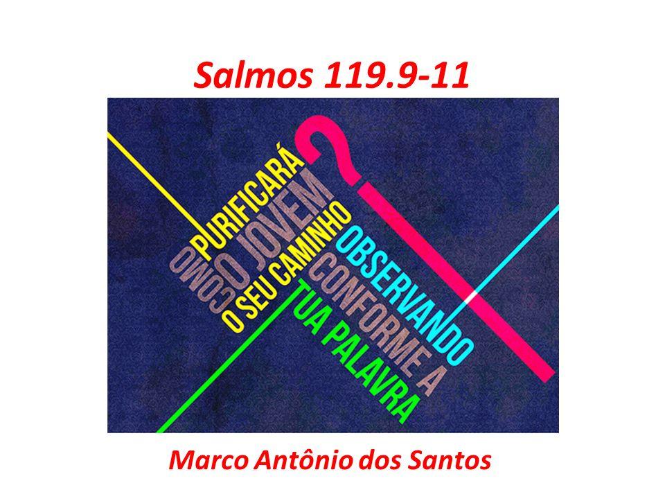 Salmos 119.9-11 Marco Antônio dos Santos