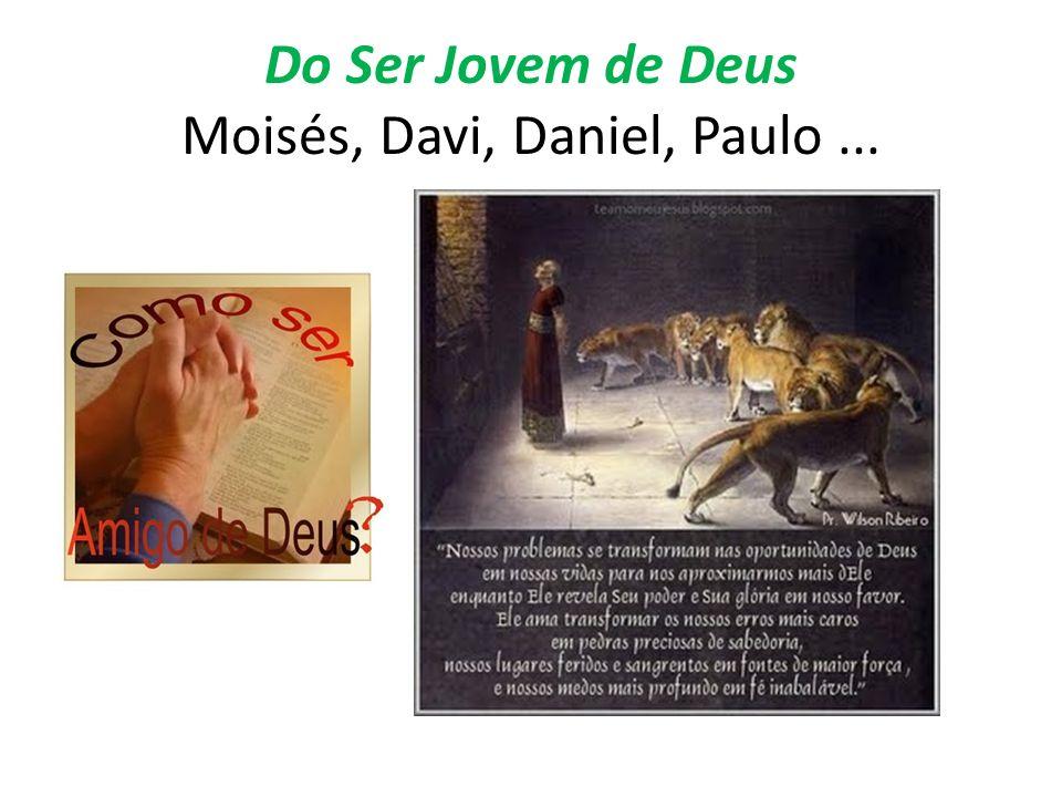 Do Ser Jovem de Deus Moisés, Davi, Daniel, Paulo...