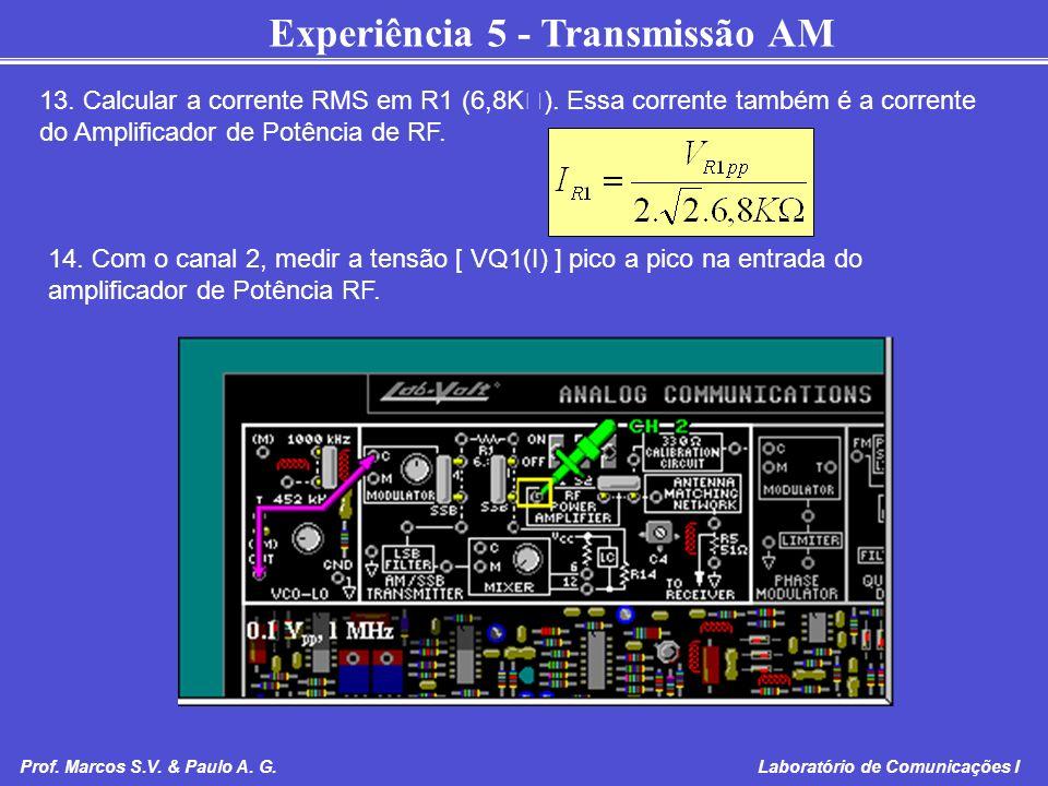 Experiência 5 - Transmissão AM Prof. Marcos S.V. & Paulo A. G. Laboratório de Comunicações I 13. Calcular a corrente RMS em R1 (6,8K ). Essa corrente