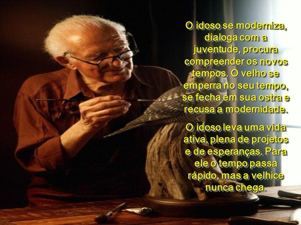 O idoso se renova a cada dia que começa; o velho se acaba a cada noite que termina. O idoso tem seus olhos postos no horizonte de onde o sol desponta