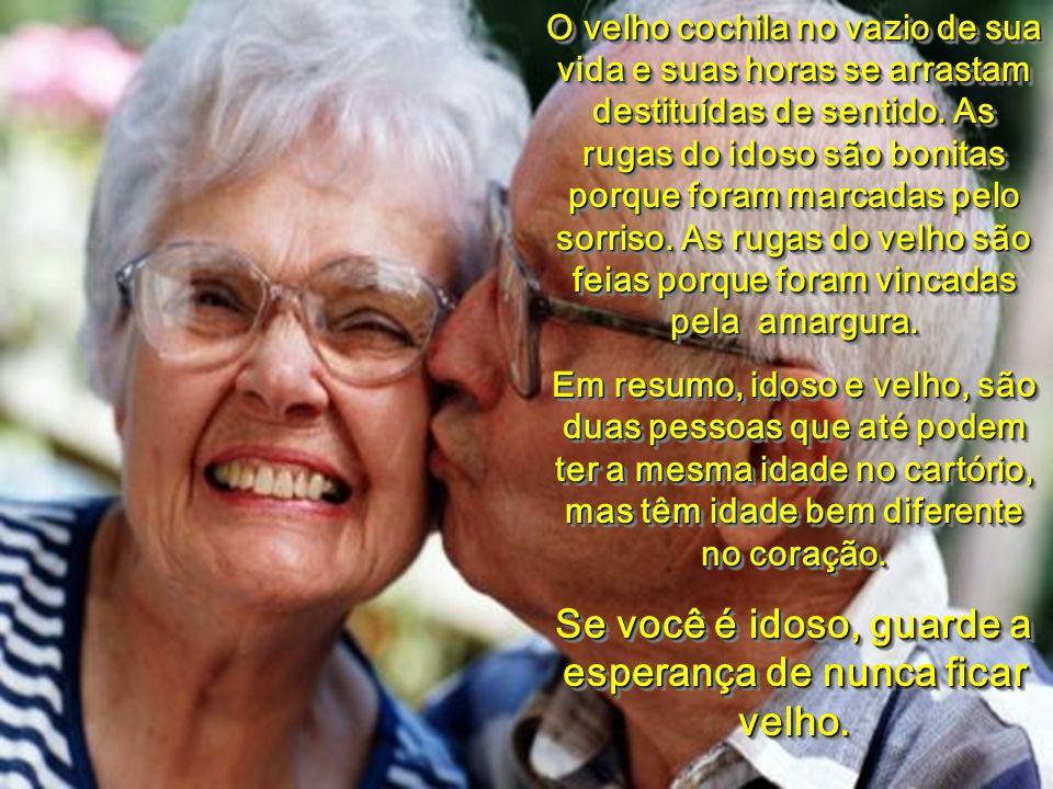 O idoso se moderniza, dialoga com a juventude, procura compreender os novos tempos. O velho se emperra no seu tempo, se fecha em sua ostra e recusa a