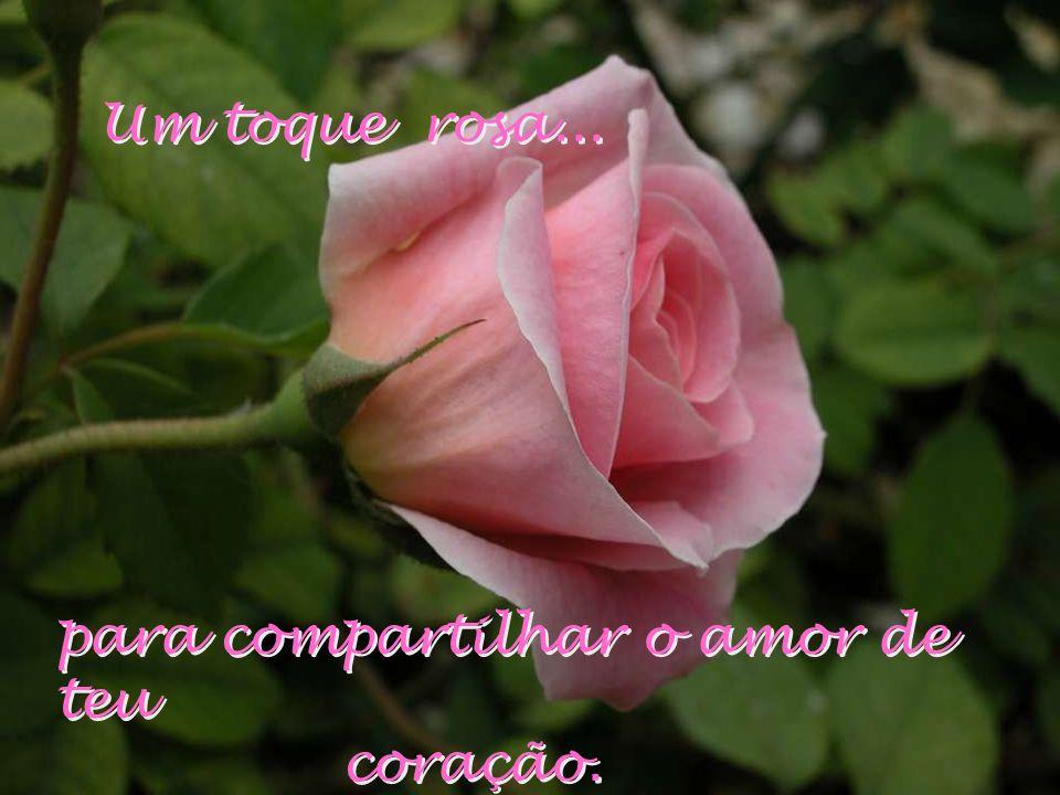 Um toque rosa...Um toque rosa... para compartilhar o amor de teu coração.