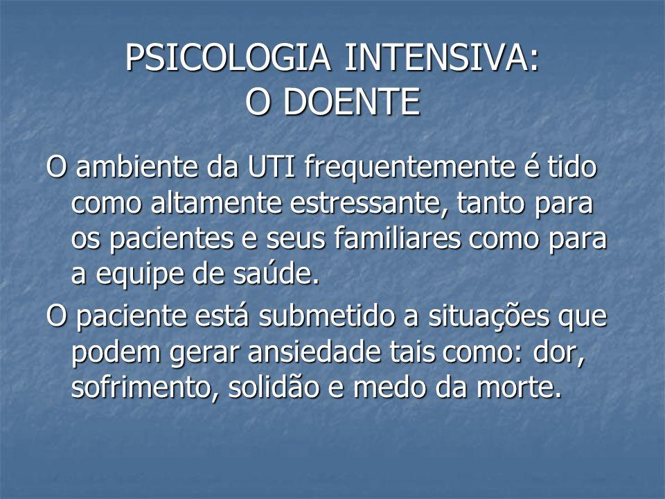 PSICOLOGIA INTENSIVA: O DOENTE O ambiente da UTI frequentemente é tido como altamente estressante, tanto para os pacientes e seus familiares como para