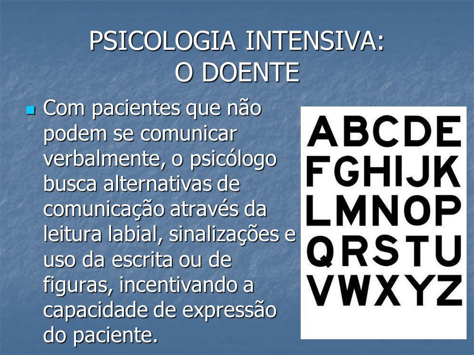 PSICOLOGIA INTENSIVA: O DOENTE Com pacientes que não podem se comunicar verbalmente, o psicólogo busca alternativas de comunicação através da leitura