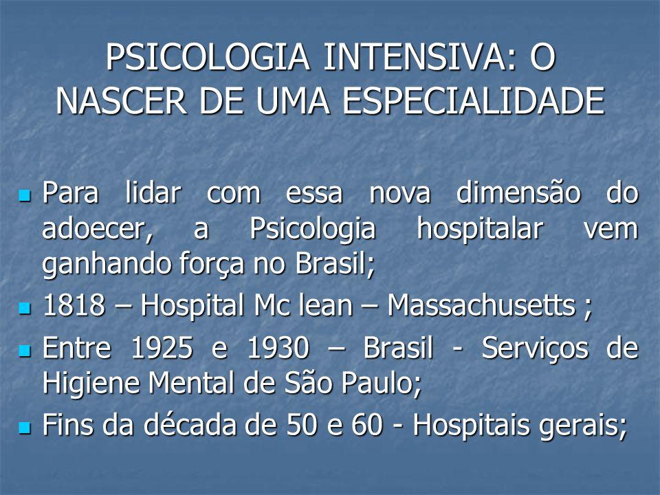 PSICOLOGIA INTENSIVA: O NASCER DE UMA ESPECIALIDADE Para lidar com essa nova dimensão do adoecer, a Psicologia hospitalar vem ganhando força no Brasil