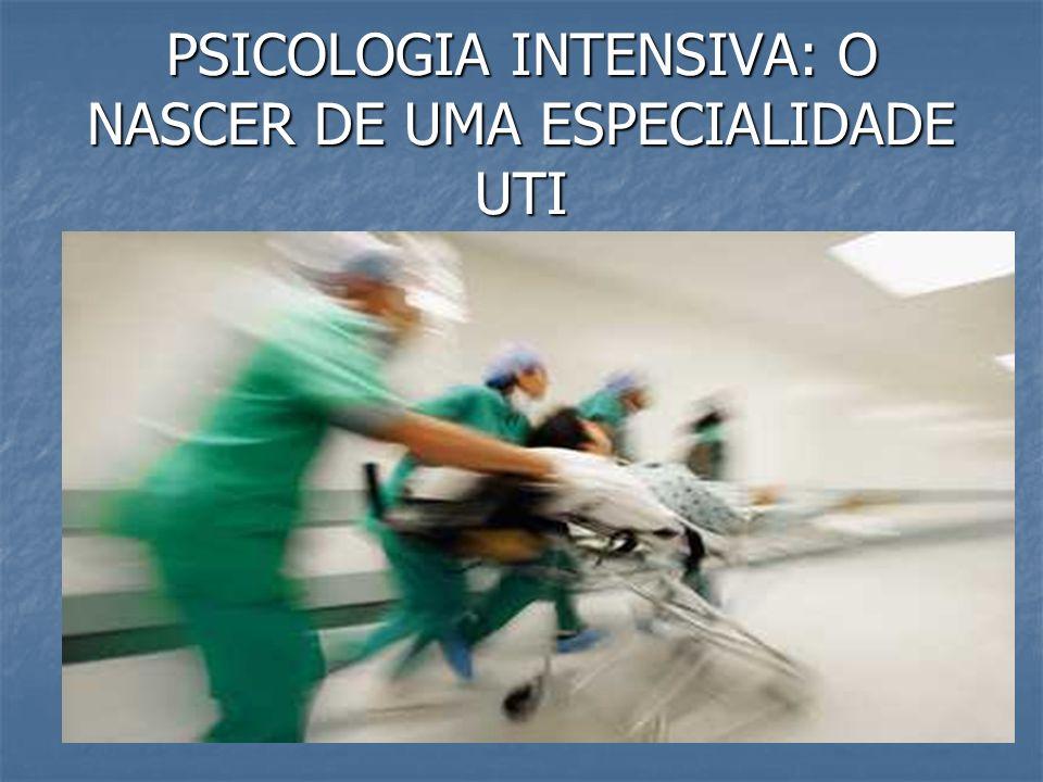 PSICOLOGIA INTENSIVA: O NASCER DE UMA ESPECIALIDADE A Unidade de Terapia Intensiva (UTI) destina-se a internação de pacientes com instabilidade clínica e com potencial de gravidade.