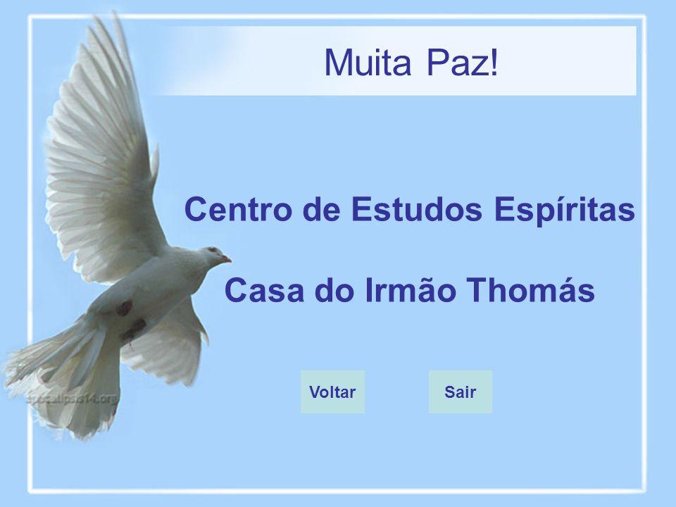 Centro de Estudos Espíritas Casa do Irmão Thomás Muita Paz! VoltarSair