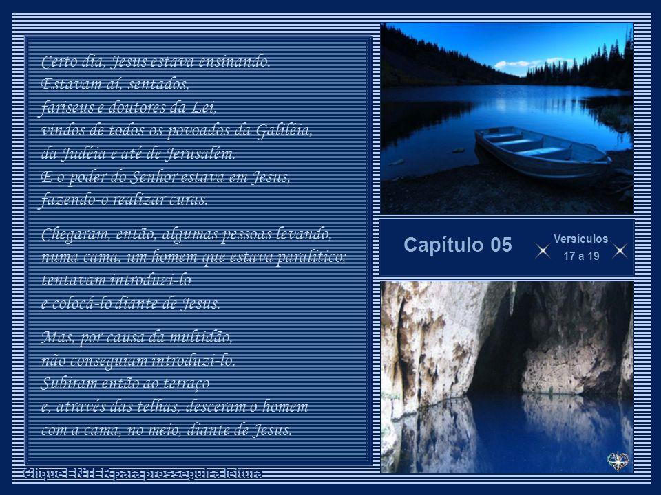 Clique ENTER para prosseguir a leitura Capítulo 05 Versículos 17 a 19 Certo dia, Jesus estava ensinando.
