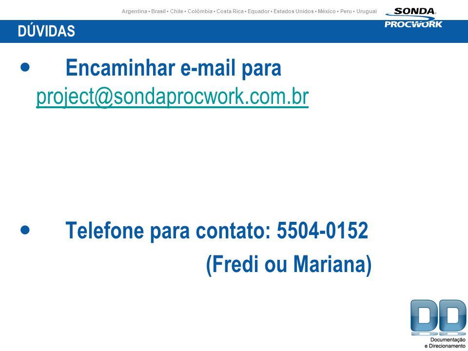 Argentina Brasil Chile Colômbia Costa Rica Equador Estados Unidos México Peru Uruguai DÚVIDAS Encaminhar e-mail para project@sondaprocwork.com.br project@sondaprocwork.com.br Telefone para contato: 5504-0152 (Fredi ou Mariana)