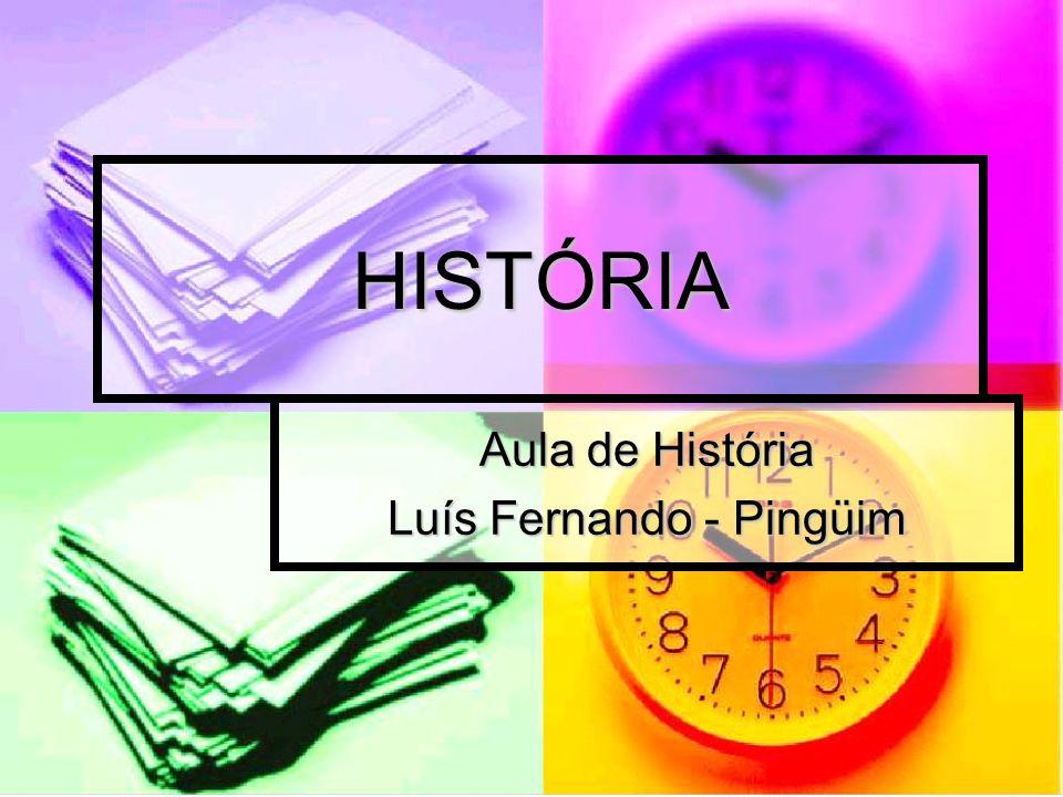 HISTÓRIA Aula de História Luís Fernando - Pingüim