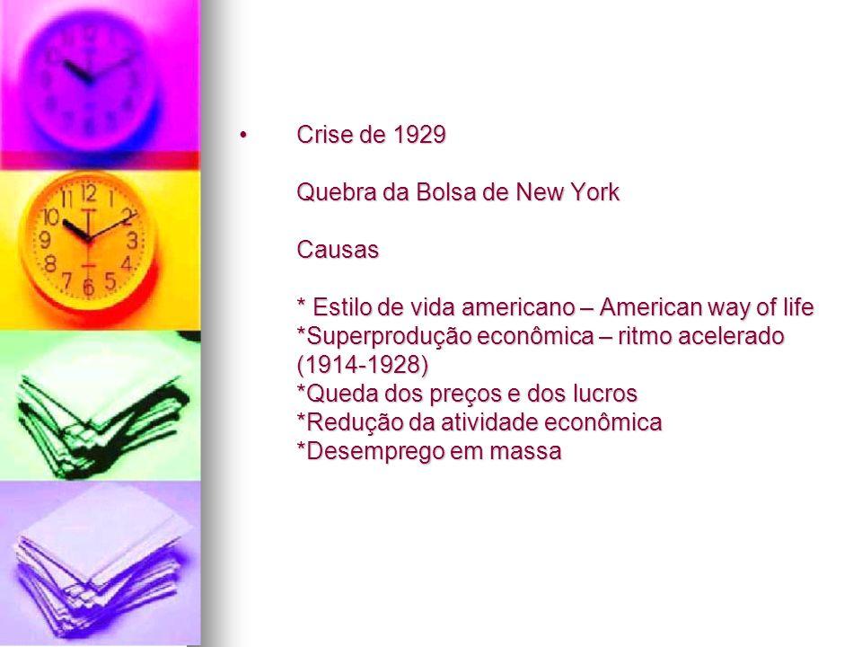 Crise de 1929 Quebra da Bolsa de New York Causas * Estilo de vida americano – American way of life *Superprodução econômica – ritmo acelerado (1914-19