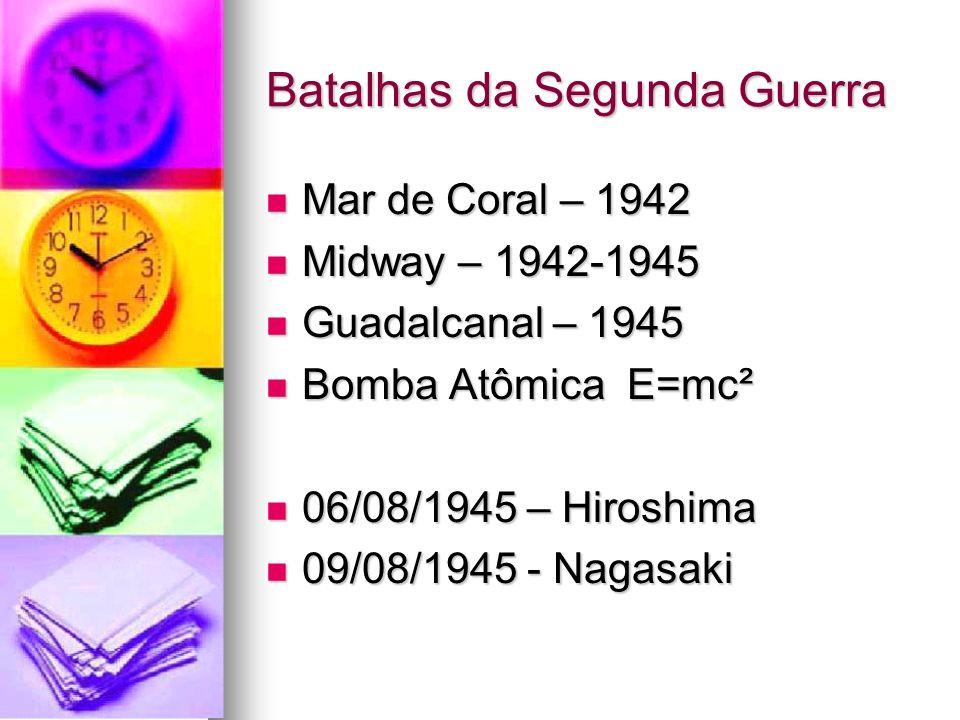 Batalhas da Segunda Guerra Mar de Coral – 1942 Mar de Coral – 1942 Midway – 1942-1945 Midway – 1942-1945 Guadalcanal – 1945 Guadalcanal – 1945 Bomba A