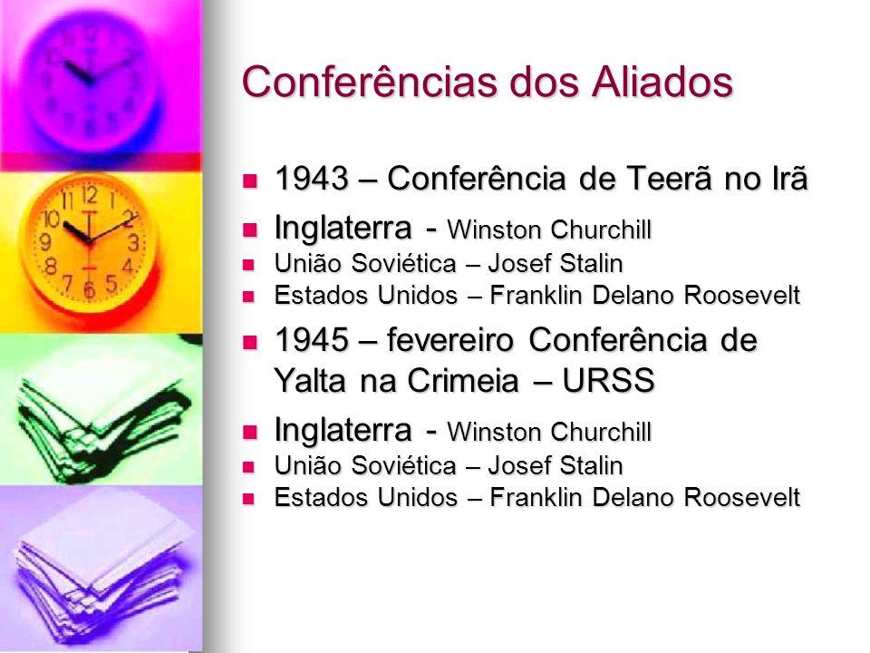 Conferências dos Aliados 1943 – Conferência de Teerã no Irã 1943 – Conferência de Teerã no Irã Inglaterra - Winston Churchill Inglaterra - Winston Chu