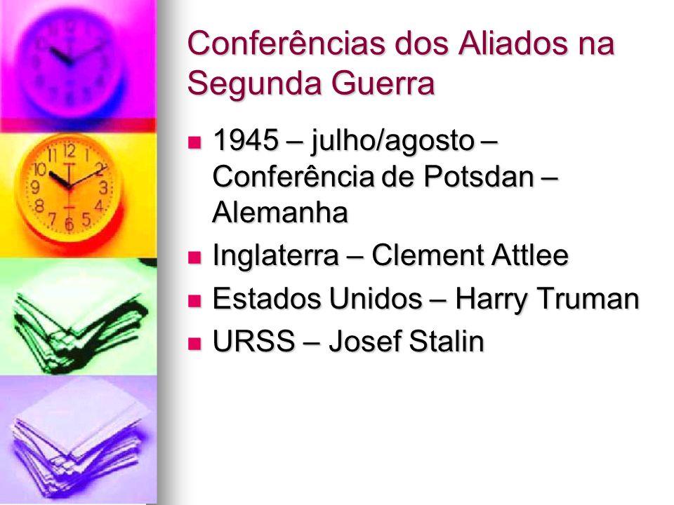 Conferências dos Aliados na Segunda Guerra 1945 – julho/agosto – Conferência de Potsdan – Alemanha 1945 – julho/agosto – Conferência de Potsdan – Alem