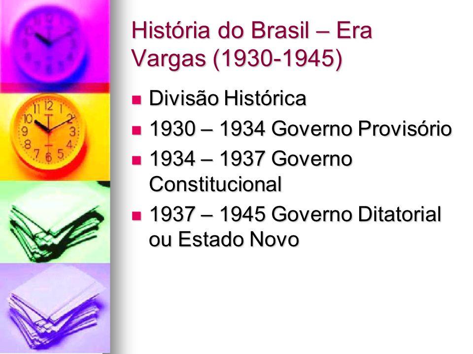 História do Brasil – Era Vargas (1930-1945) Divisão Histórica Divisão Histórica 1930 – 1934 Governo Provisório 1930 – 1934 Governo Provisório 1934 – 1