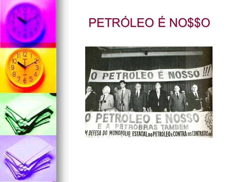 PETRÓLEO É NO$$O