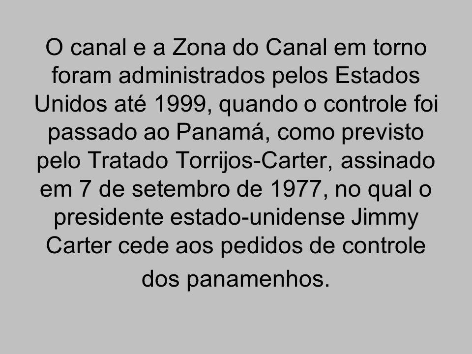 O canal e a Zona do Canal em torno foram administrados pelos Estados Unidos até 1999, quando o controle foi passado ao Panamá, como previsto pelo Trat