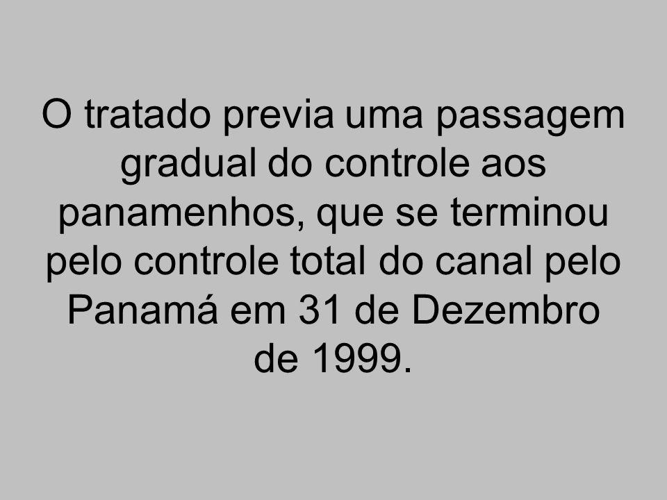 O tratado previa uma passagem gradual do controle aos panamenhos, que se terminou pelo controle total do canal pelo Panamá em 31 de Dezembro de 1999.