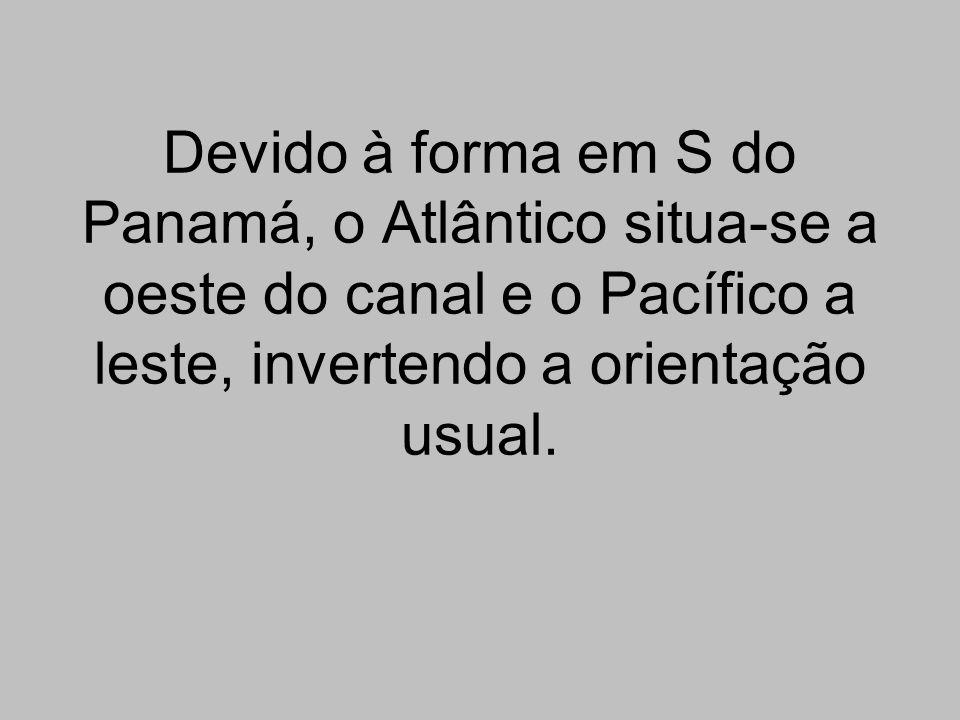 Devido à forma em S do Panamá, o Atlântico situa-se a oeste do canal e o Pacífico a leste, invertendo a orientação usual.