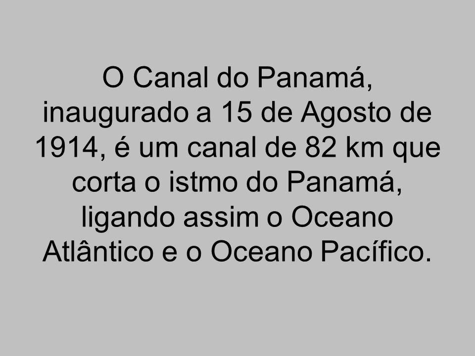 O Canal do Panamá, inaugurado a 15 de Agosto de 1914, é um canal de 82 km que corta o istmo do Panamá, ligando assim o Oceano Atlântico e o Oceano Pac