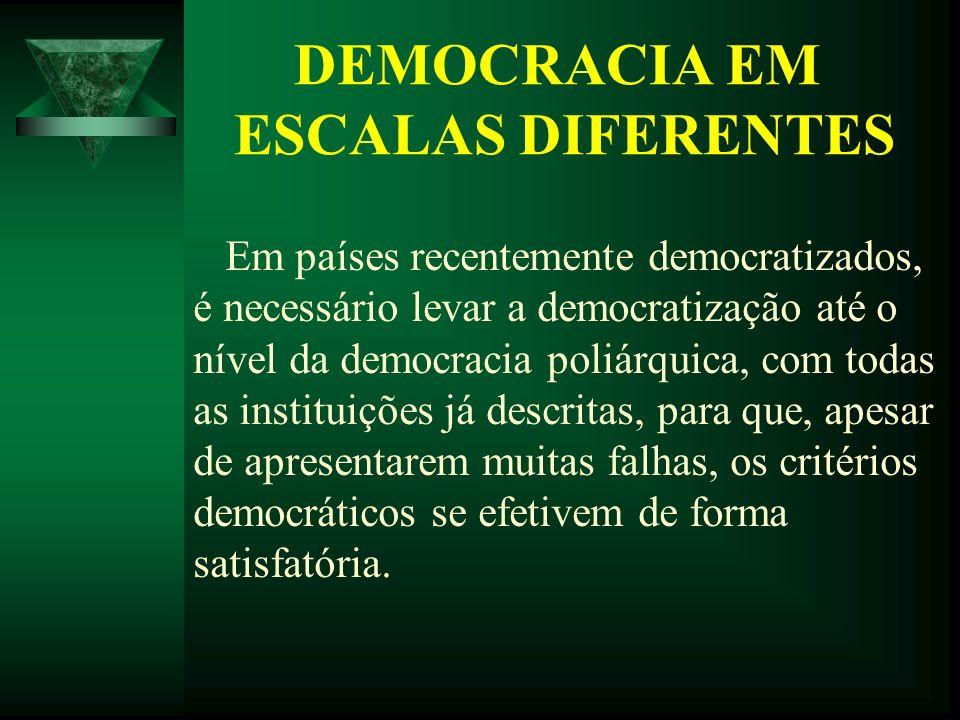 Em países recentemente democratizados, é necessário levar a democratização até o nível da democracia poliárquica, com todas as instituições já descrit