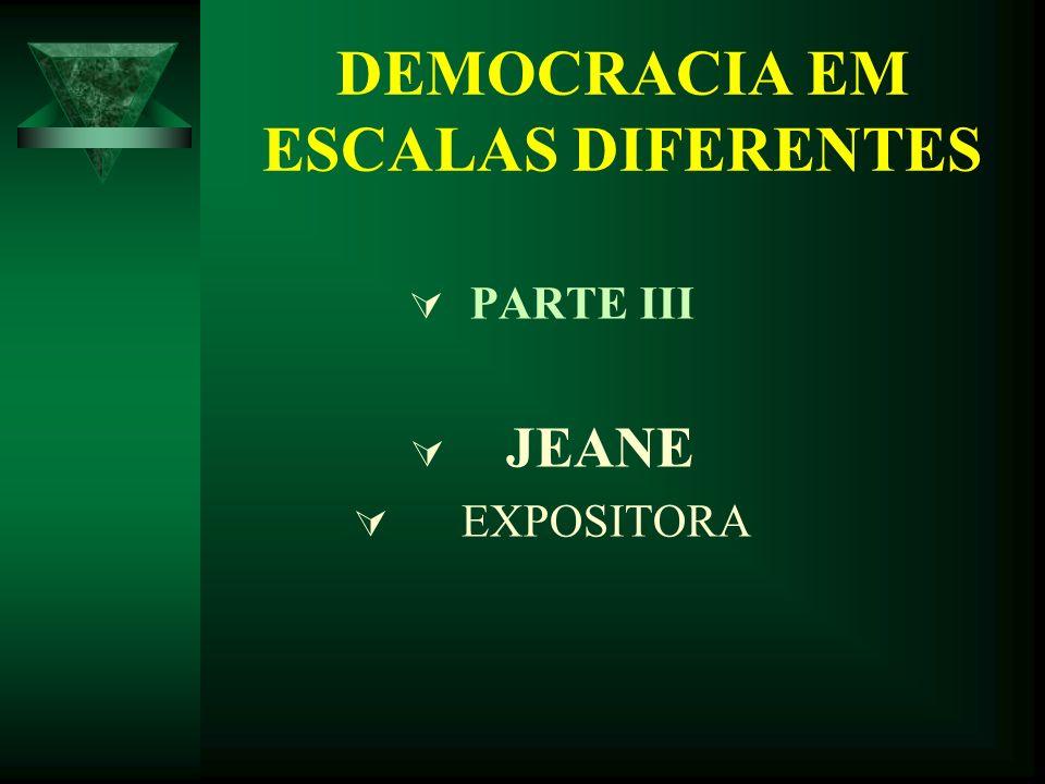 DEMOCRACIA EM ESCALAS DIFERENTES PARTE III JEANE EXPOSITORA