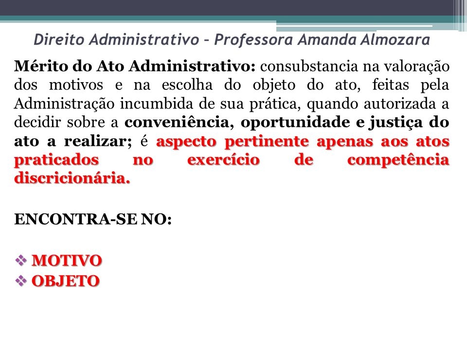 Direito Administrativo – Professora Amanda Almozara aspecto pertinente apenas aos atos praticados no exercício de competência discricionária. Mérito d