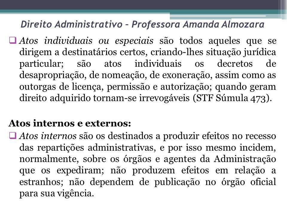 Direito Administrativo – Professora Amanda Almozara Atos individuais ou especiais são todos aqueles que se dirigem a destinatários certos, criando-lhe