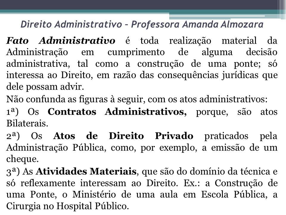 Direito Administrativo – Professora Amanda Almozara Fato Administrativo é toda realização material da Administração em cumprimento de alguma decisão a