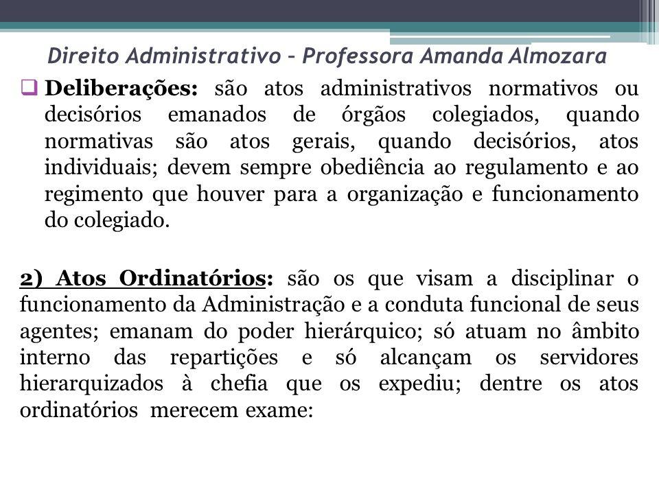 Direito Administrativo – Professora Amanda Almozara Deliberações: são atos administrativos normativos ou decisórios emanados de órgãos colegiados, qua