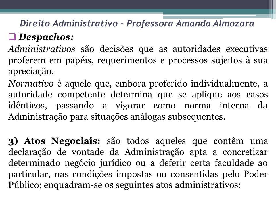 Direito Administrativo – Professora Amanda Almozara Despachos: Administrativos são decisões que as autoridades executivas proferem em papéis, requerim