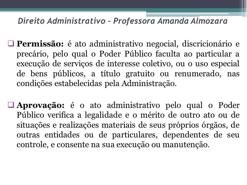 Direito Administrativo – Professora Amanda Almozara Permissão: é ato administrativo negocial, discricionário e precário, pelo qual o Poder Público fac
